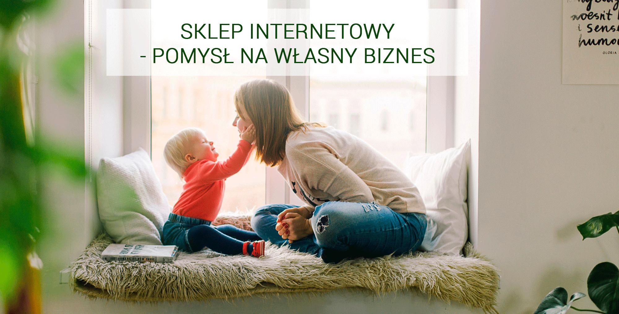 Sklep internetowy- pomysł na własny biznes. Sklep online dla młodych matek.